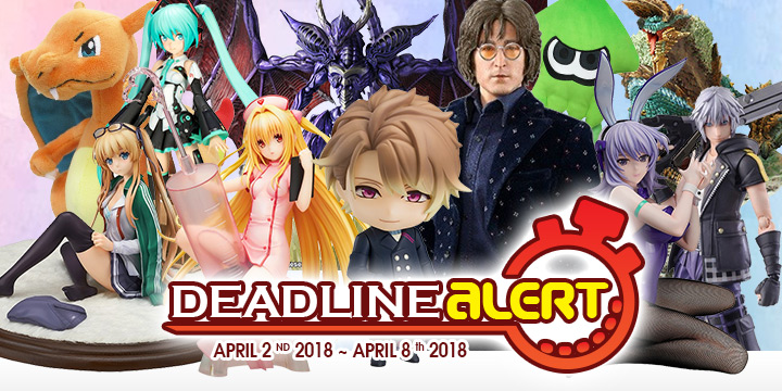 DEADLINE ALERT! All The Figure & Toy Pre-Orders Closing Apr 2nd – Apr 8th!