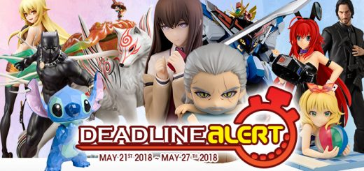 DEADLINE ALERT! All The Figure & Toy Pre-Orders Closing May 21st – May 27th!