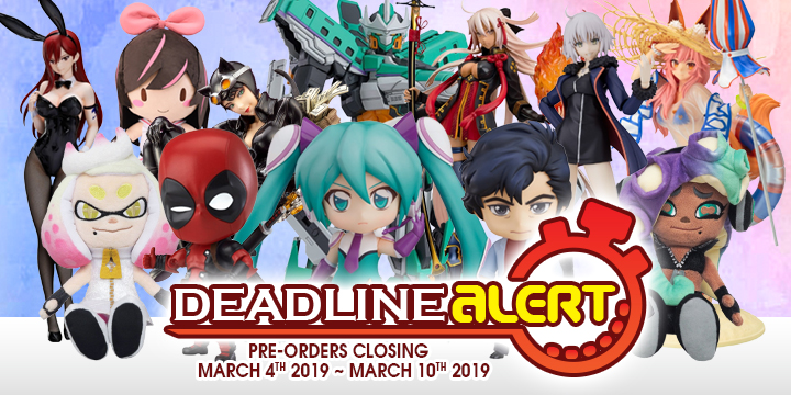 DEADLINE ALERT! Figure & Toy Pre-Orders Closing March 4th – March 10th!